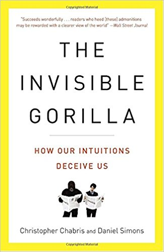 The Invisible Gorilla (How Our Intuitions Deceive Us)