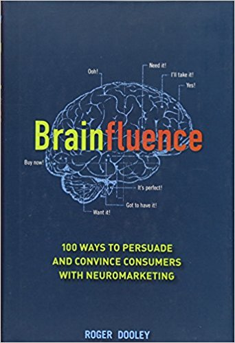 Brainfluence: 100 Ways to Persuade and Convince