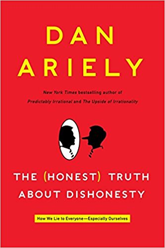 The Honest Truth About Dishonesty: How We Lie to Everyone (Especially Ourselves)