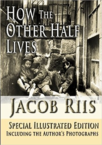 How the Other Half Lives. Author: Jacob Riis