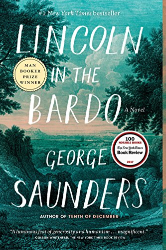Lincoln in the Bardo: A Novel. Author: George Saunders