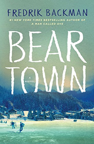 Beartown: A Novel. Author: Fredrik Backman