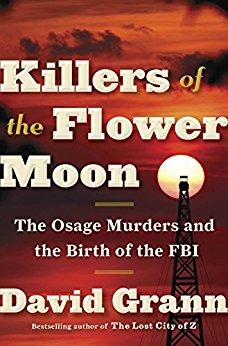 Killers of the Flower Moon: The Osage Murders and the Birth of the FBI. Author: David Grann