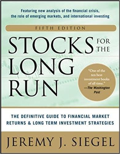 Stocks for the Long Run: The Definitive Guide to Financial Market Returns & Long-Run Investment Strategies